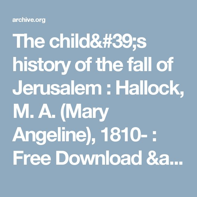 The child's history of the fall of Jerusalem : Hallock, M. A. (Mary Angeline), 1810- : Free Download & Streaming : Internet Archive