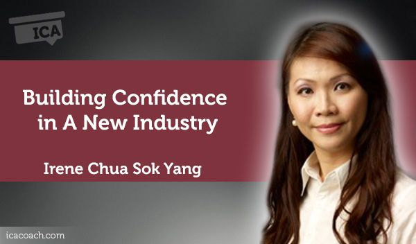 Coaching Case Study: Building Confidence in A New Industry  Coaching Case Study By Irene Chua Sok Yang (Career Coach, SINGAPORE)