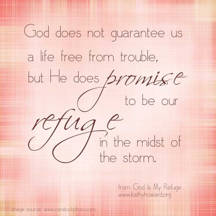 Another good quote from @Kathy Howard's book, God Is My Refuge.  www.kathyhoward.org/god-is-my-refuge