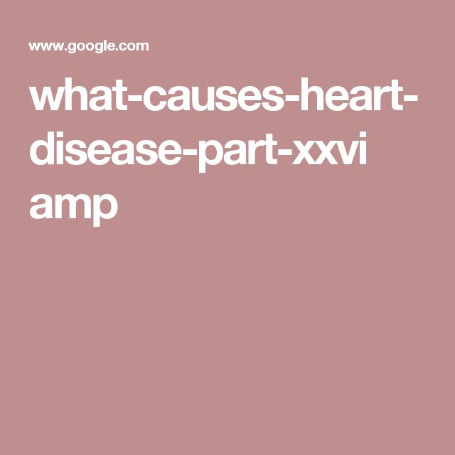 what-causes-heart-disease-part-xxvi amp