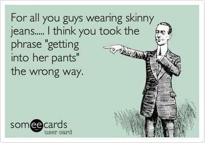 ROFLAmen, Skinny Jeans, Funny Stories, Wear Skinny, Too Funny, So True, Funny Photos, Agree, True Stories