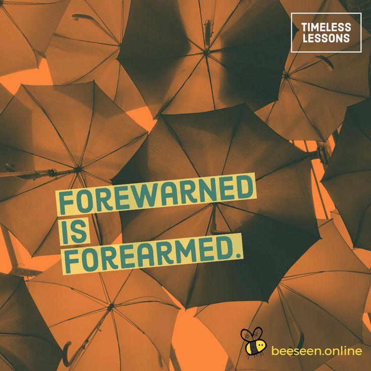 Forewarned is forearmed.