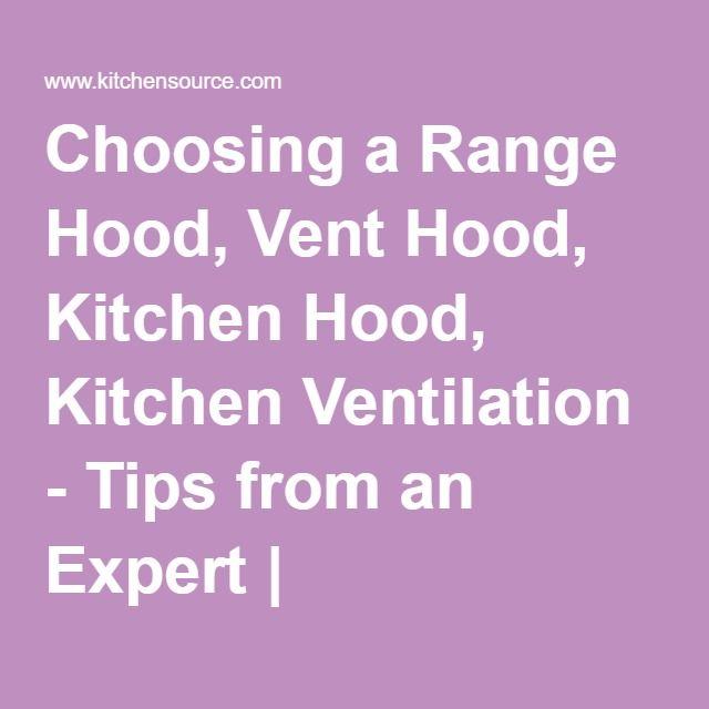 Choosing a Range Hood, Vent Hood, Kitchen Hood, Kitchen Ventilation - Tips from an Expert | KitchenSource.com