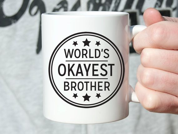 Birthday Present for Brother Gift Worlds Okayest Brother Men Gift Gifts for Brother from Sister Funny Mugs Funny Coffee Mug Funny