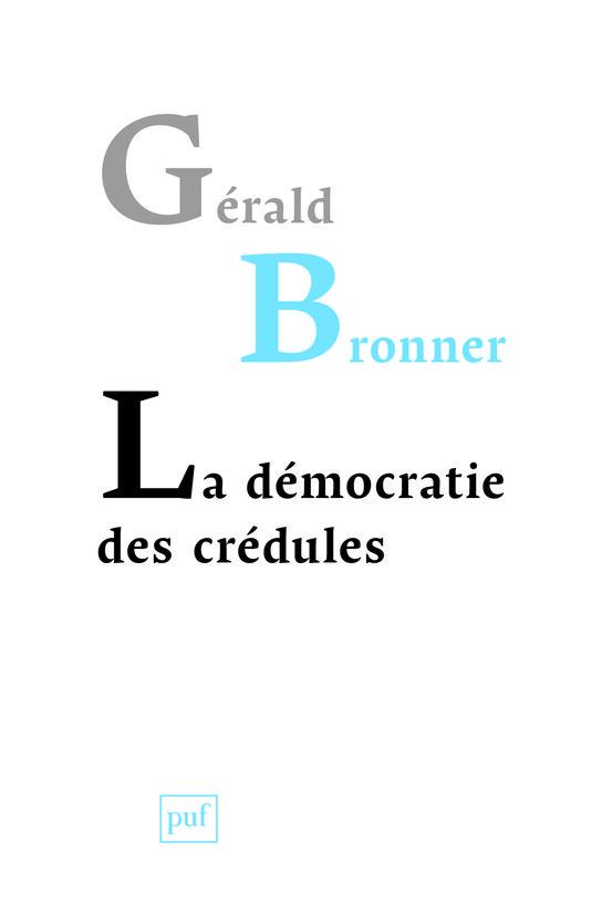 Gérald Bronner - La démocratie des crédules