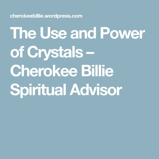 The Use and Power of Crystals – Cherokee Billie Spiritual Advisor