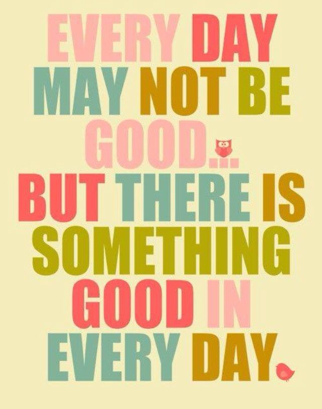 every day may not be good but there is something good in every day love of life quotes