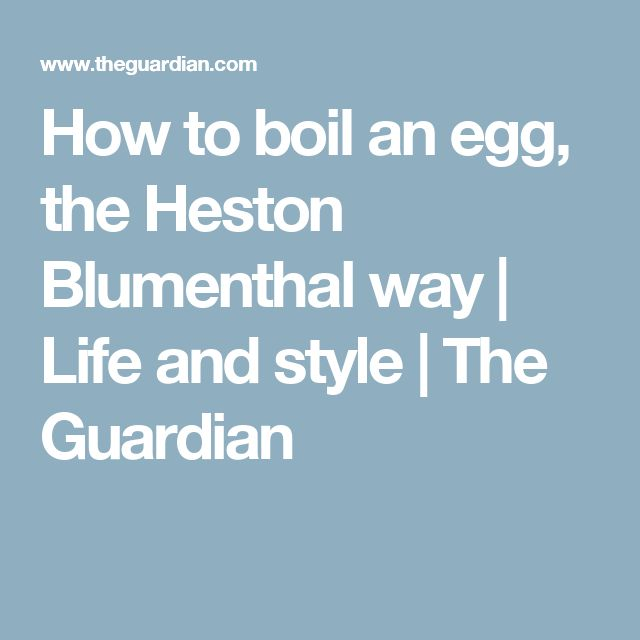 How to boil an egg, the Heston Blumenthal way | Life and style | The Guardian