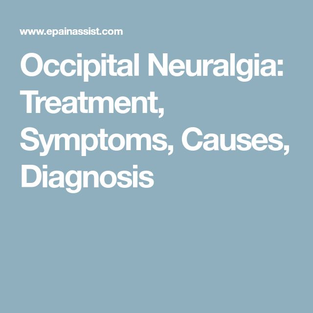 Occipital Neuralgia: Treatment, Symptoms, Causes, Diagnosis