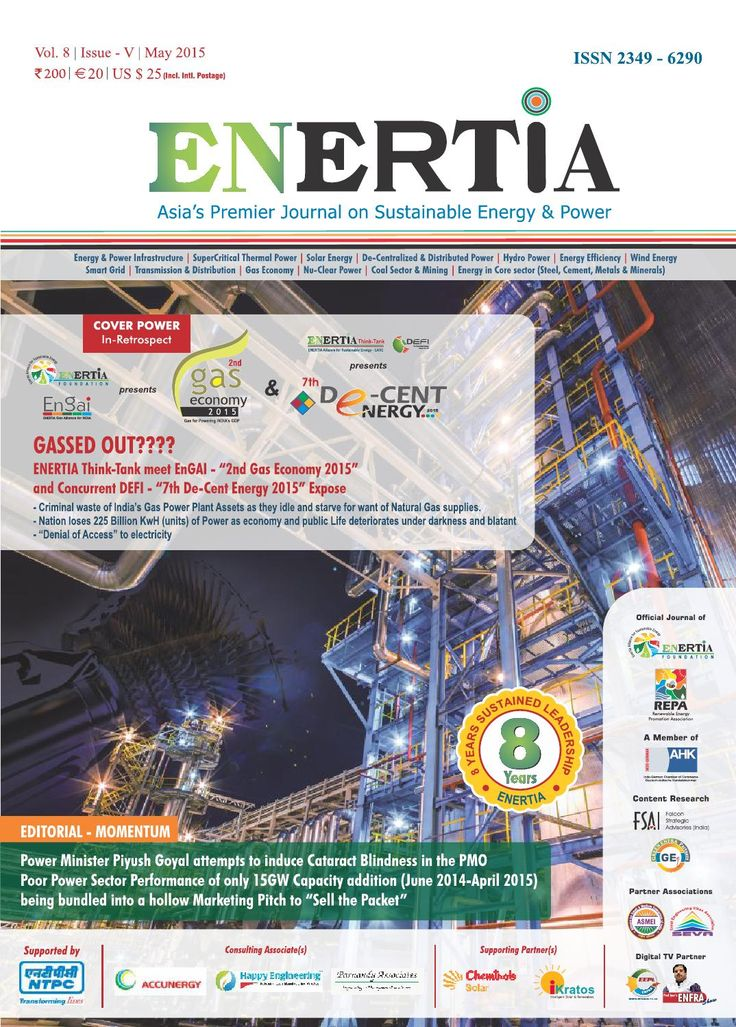 """ENERTIA - May 2015  Coverpower - GASSED OUT??? ENERTIA Think Tank meet EnGAI 2nd Gas Economy 2015 & 7th De-Cent Energy 2015 Expose Editorial Momentum Power Minister Piyush Goyal attempts to induce Cataract Blindness in the PMO Poor Power Sector Performance of only 15GW Capacity addition being bundled into a hollow Marketing Pitch to """"Sell the Packet"""""""