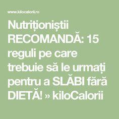 Nutriționiștii RECOMANDĂ: 15 reguli pe care trebuie să le urmați pentru a SLĂBI fără DIETĂ! » kiloCalorii