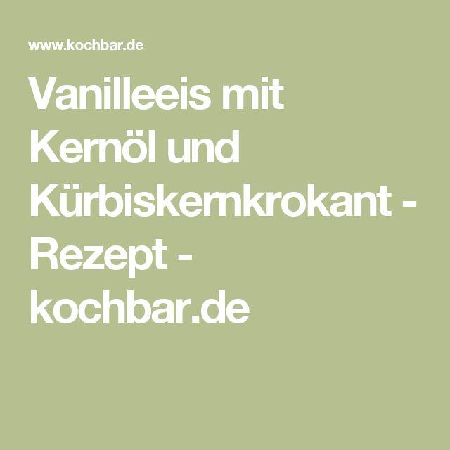 Vanilleeis mit Kernöl und Kürbiskernkrokant - Rezept - kochbar.de