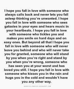 Heartfelt Quotes: I hope you fall in love with someone who will never leave you behind and who will never take you for granted.
