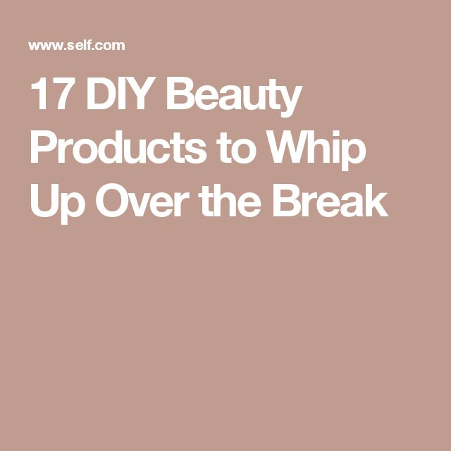 17 DIY Beauty Products to Whip Up Over the Break