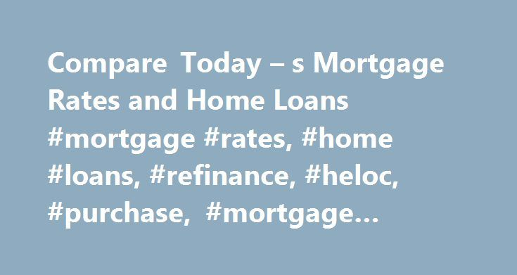 Compare Today – s Mortgage Rates and Home Loans #mortgage #rates, #home #loans, #refinance, #heloc, #purchase, #mortgage #quotes http://coupons.nef2.com/compare-today-s-mortgage-rates-and-home-loans-mortgage-rates-home-loans-refinance-heloc-purchase-mortgage-quotes/  # Find the best mortgage rate for you. Shop for a Mortgage on NerdWallet What s a mortgage rate? A mortgage rate is the amount of interest paid on the mortgage, quoted as an Annual Percentage Rate (APR). Current rates are 4.03%…
