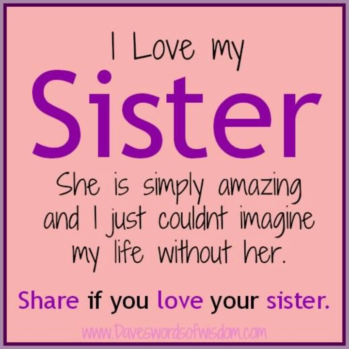 I Love My Sister She Is Simply Amazing And Just Couldnt Imagine Life Without Her You Sis World Would Not Be Complete