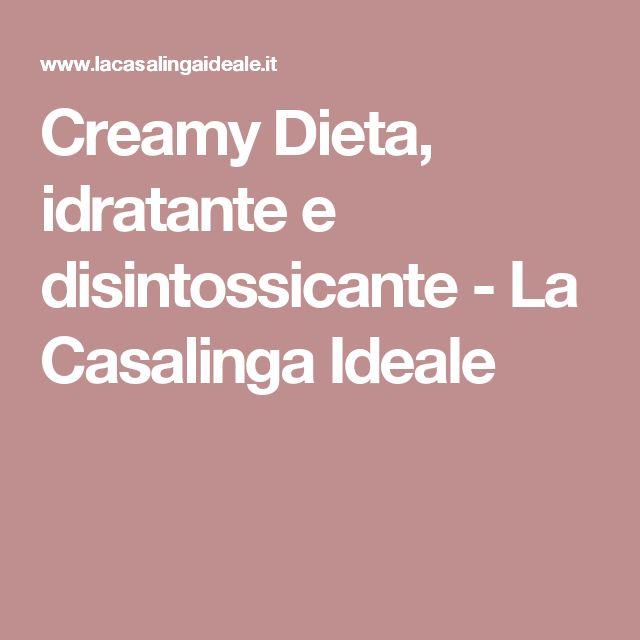 Creamy Dieta, idratante e disintossicante - La Casalinga Ideale