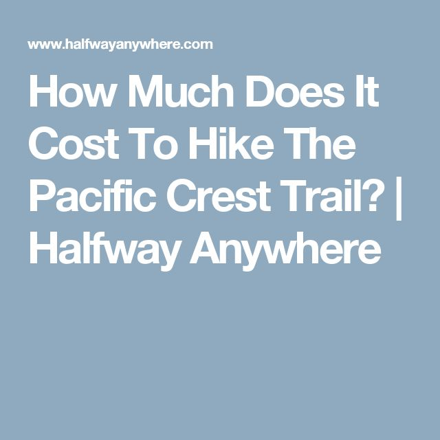 How Much Does It Cost To Hike The Pacific Crest Trail? | Halfway Anywhere