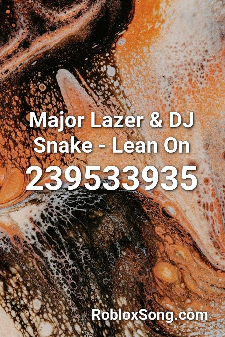 Roblox Music Id Tusa Major Lazer Dj Snake Lean On Roblox Id Roblox Music Codes In 2020 Dj Snake Major Lazer Roblox