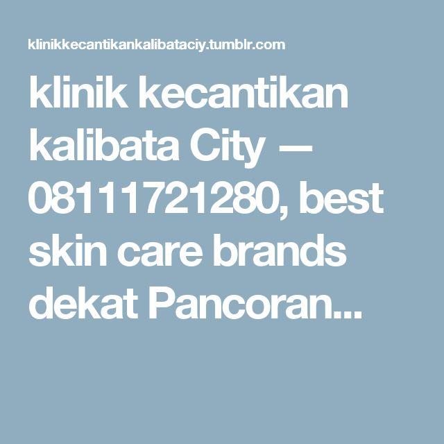 klinik kecantikan kalibata City — 08111721280, best skin care brands dekat Pancoran...