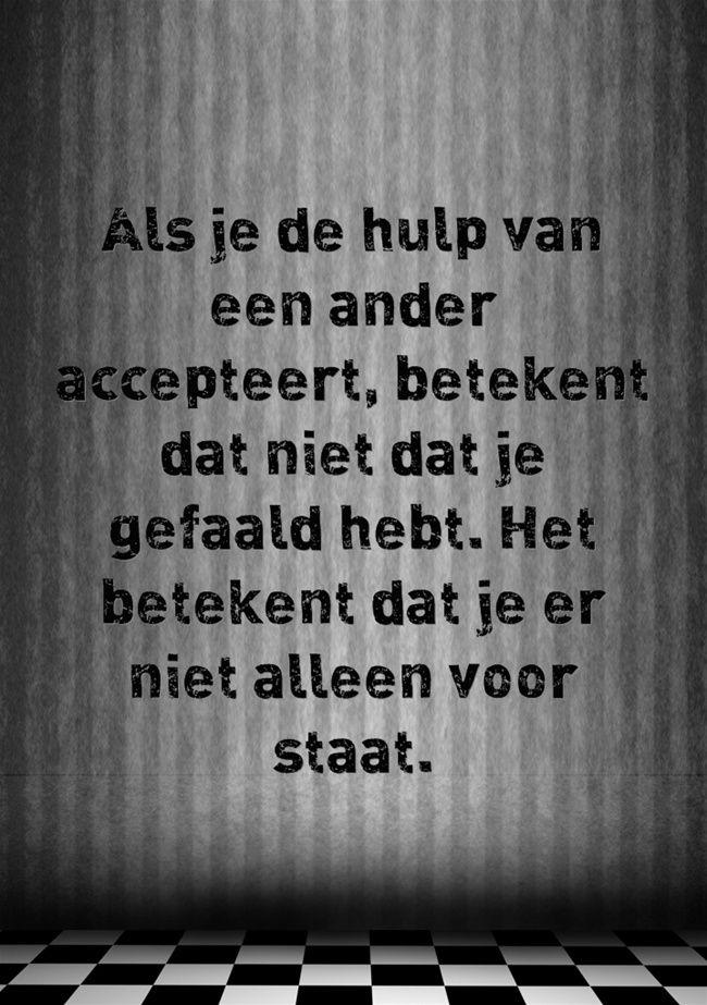 Als je de hulp van een ander accepteert, betekent dat niet dat je gefaald hebt. Het betekent dat je er niet alleen voor staat.