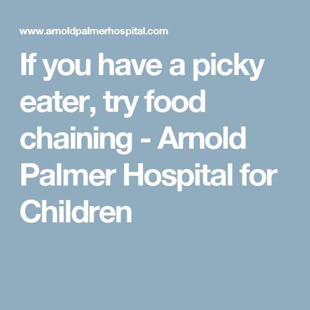 If you have a picky eater, try food chaining - Arnold Palmer Hospital for Children