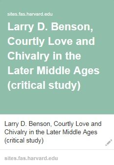 Larry D. Benson, Courtly Love and Chivalry in the Later Middle Ages (critical study). (n.d.). Retrieved July 08, 2016, from http://sites.fas.harvard.edu/~chaucer/special/lifemann/love/ben-love.htm