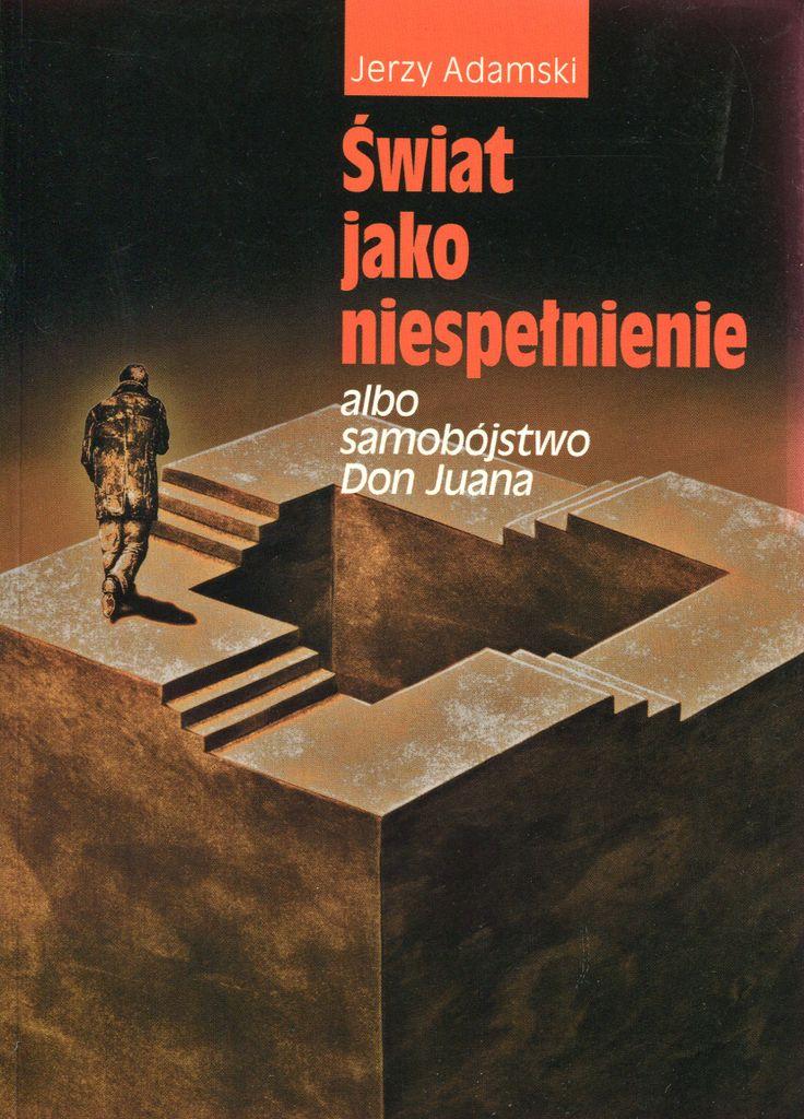 """""""Świat jako niespełnienie albo samobójstwo Don Juana """"Jerzy Adamski Cover by Piotr Chatkowski Published by Wydawnictwo Iskry 2000"""
