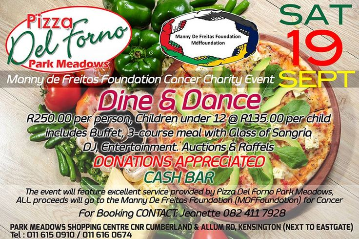 Manny De Freitas Foundation Cancer Charity Event, DINE & DANCE  When: Saturday, 19th September 2015 for 18h30  Where:@ Pizza Del Forno, Park Meadows Shopping Centre, Cnr Allum & Cumberland Str, Kensington  For bookings contact: Jeanette 082 411 7928