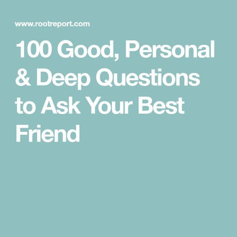 good deep questions 100 good personal deep questions to ask your