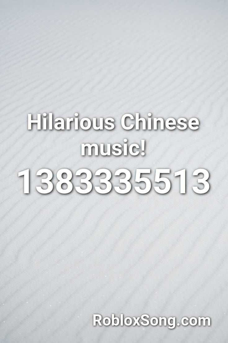 Hilarious Chinese Music Roblox Id Roblox Music Codes Hilarious Roblox Music