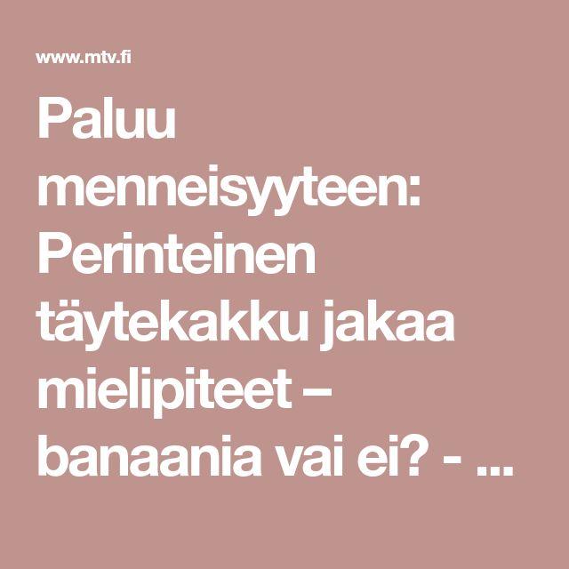 Paluu menneisyyteen: Perinteinen täytekakku jakaa mielipiteet – banaania vai ei? - mtv.fi