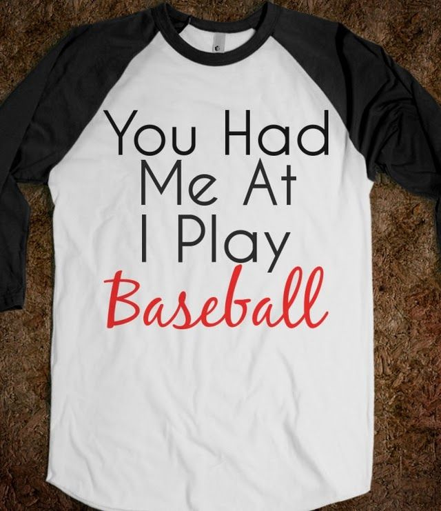 Baseball boys....Yes. Playing baseball makes you 10x more attractive;)