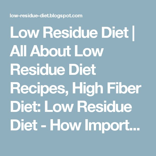 Low Residue Diet | All About Low Residue Diet Recipes, High Fiber Diet: Low Residue Diet - How Important to Your Health?