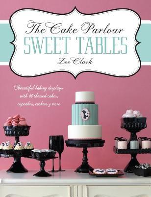 The Cake Parlour Sweet Tables, Zoe Clark - Shop Online for Books in Australia - Fishpond.com.au