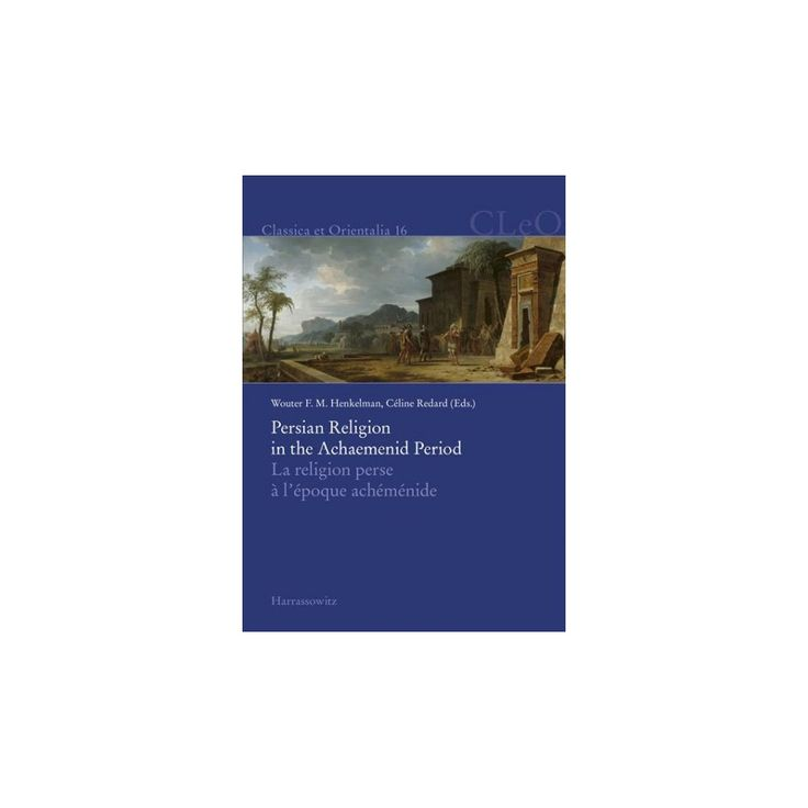 Persian Religion in the Achaemenid Period / La Religion Perse a L'epoque Achemenide (Hardcover)