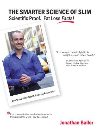 The Smarter Science of Slim: What the Actual Experts Have Proven About Weight Loss, Dieting, & Exercise by Jonathan Bailor-$23.07- Consistent with these trends, but in sharp contrast to what the food, fitness, and pharmaceutical industries tell us, Jonathan Bailor's new book The Smarter Science of Slim, the single largest scientific analysis of health and fitness ever conducted, proves that eating less and exercising more harms our health and leads to fat gain 95.4 percent of the time.
