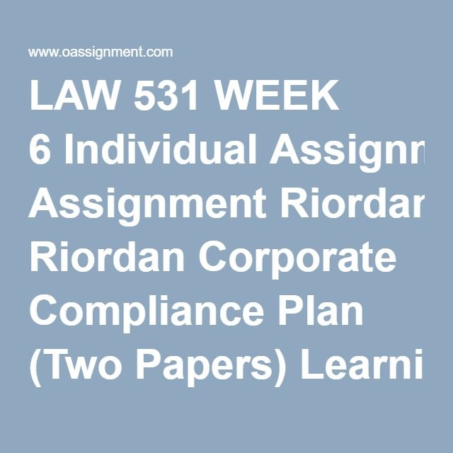 LAW 531 WEEK 6 Individual Assignment Riordan Corporate Compliance Plan (Two Papers) Learning Team Reflection Quiz (12 Questions and Answers)
