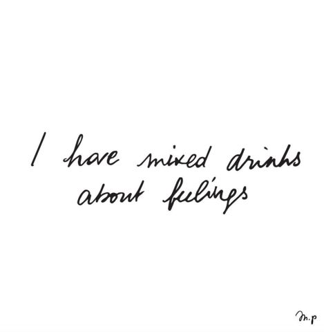 I have mixed drinks about feelings. | typography