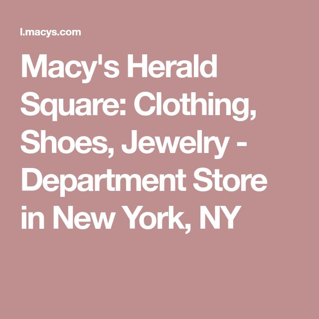 Macy's Herald Square: Clothing, Shoes, Jewelry - Department Store in New York, NY