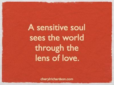 A sensitive soul sees the world through the lens of love. #quotes #HSP #INFJ