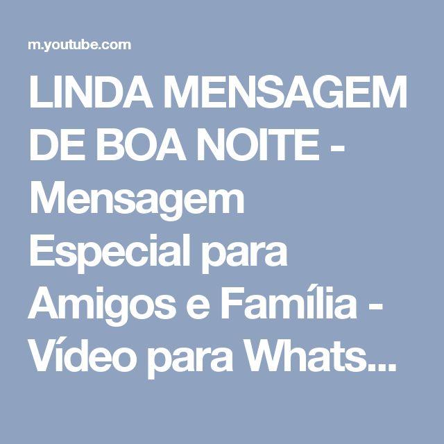 LINDA MENSAGEM DE BOA NOITE - Mensagem Especial para Amigos e Família - Vídeo para Whatsapp - YouTube