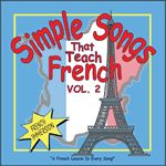 Simple Songs That Teach French Volume 2: Songs for Teaching® Educational Children's Music