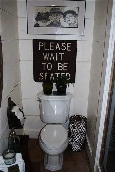 the sign is AWESOME in the bathroom....makes me giggle (note to self get a sign like this)