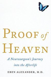 Proof of Heaven: Book by Dr. Eben Alexander - http://www.thedailybeast.com/newsweek/2012/10/07/proof-of-heaven-a-doctor-s-experience-with-the-afterlife.html?fb_action_ids=10151241534381815_action_types=og.likes_ref=article_source=aggregation_aggregation_id=288381481237582#