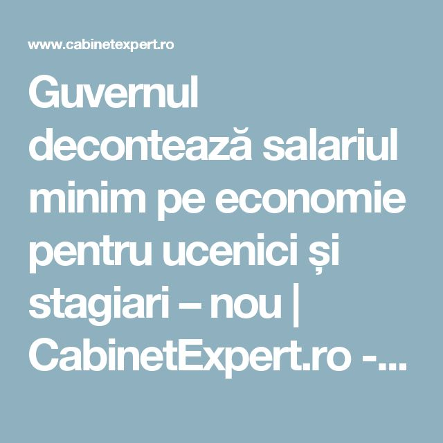 Guvernul decontează salariul minim pe economie pentru ucenici și stagiari – nou | CabinetExpert.ro - blog contabilitate