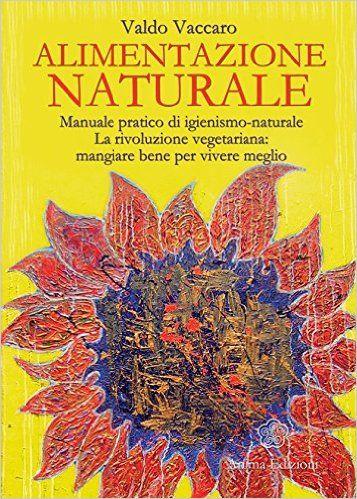 Alimentazione Naturale (La medicina per l'anima) eBook: Vaccaro Valdo: Amazon.it: Libri