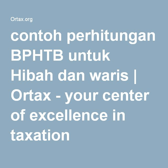 contoh perhitungan BPHTB untuk Hibah dan waris | Ortax - your center of excellence in taxation