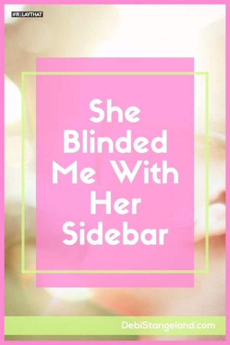 She blinded Me With Her Sidebar ★ Your sidebar can be one of your greatest assets. Or it can be a disaster just waiting to turn your readers off. Learn how to make it shine, without blinding your readers. ★ Learn HOW To Blog ★