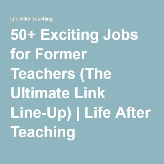 50+ Exciting Jobs for Former Teachers (The Ultimate Link Line-Up) | Life After Teaching